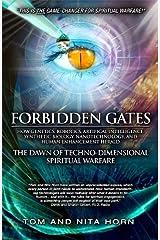 Forbidden Gates: How Genetics, Robotics, Artificial Intelligence, Synthetic Biology, Nanotechnology, and Human Enhancement Herald The Dawn Of TechnoDimensional Spiritual Warfare Kindle Edition