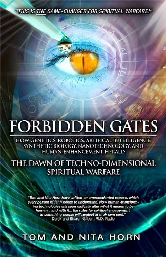 Forbidden Gates: How Genetics, Robotics, Artificial Intelligence, Synthetic Biology, Nanotechnology, and Human Enhancement Herald, The Dawn of the Techno-Dimensional Spiritual Warfare