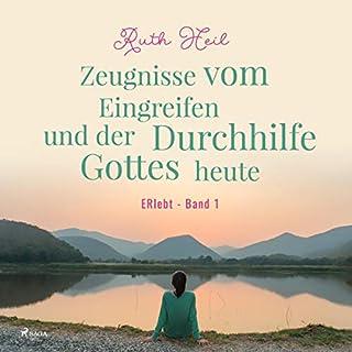 Zeugnisse vom Eingreifen und der Durchhilfe Gottes heute - ERlebt 1                   Autor:                                                                                                                                 Ruth Heil                               Sprecher:                                                                                                                                 Ruth Heil                      Spieldauer: 2 Std. und 20 Min.     1 Bewertung     Gesamt 5,0