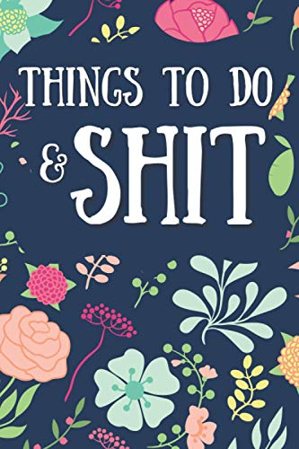 Things to Do & Shit: To Do List Notebook; floral notebook; cute notebook; gifts for women; organizer; gift for boss; gift for coworker; gift for ... day gift; teacher gift; to do task list
