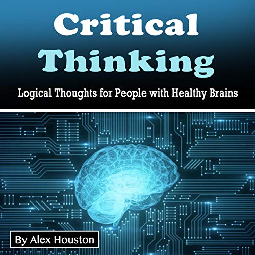 Critical Thinking: Logical Thoughts for People with Healthy Brains cover art