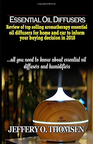 Essential Oil Diffusers: Review of some top Aromatherapy Oil Diffusers for home and car to inform your buying decision in 2018