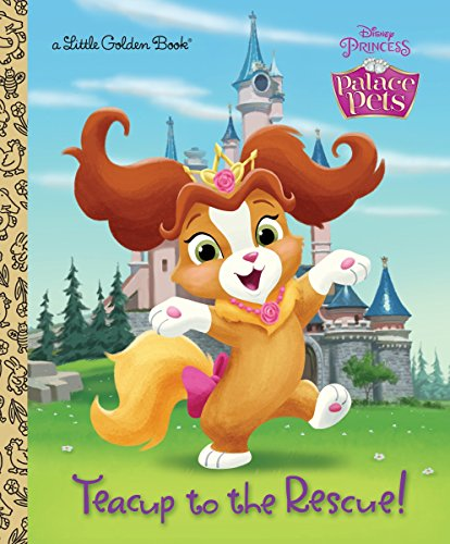 Teacup to the Rescue! (Disney Princess: Palace Pets) (Little Golden Book)