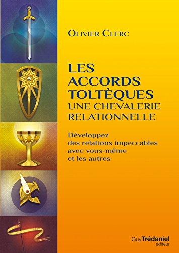 Les accords toltèques : une chevalerie relationnelle : Développez des relations impeccables avec vous-même et les autres