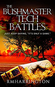 """The Bushmaster Tech Battles: Just Keep Saying, """"It's Only A Game"""" (Sci-Fi Mag Prelude Book 110001) by [RM Harrington, Christian Harrington, INESTIMABLE Covers]"""