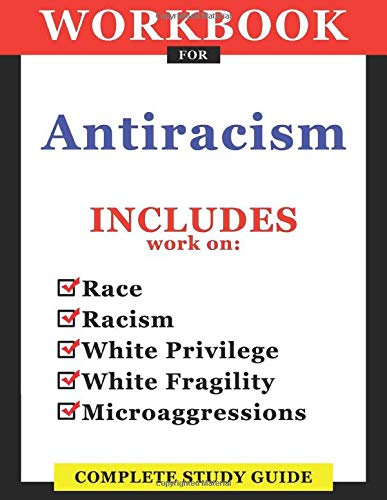 Workbook For Antiracism: Includes Race, Racism, White Privilege, White Fragility, Microaggressions: Complete Study Guide