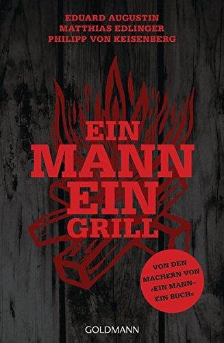Ein Mann - ein Grill: Von den Machern von »Ein Mann – ein Buch«
