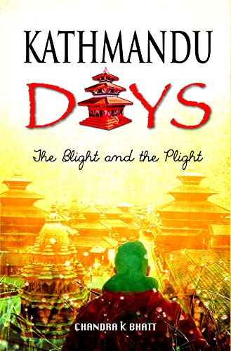 Kathmandu Days: The Blight and the Plight (English Edition)