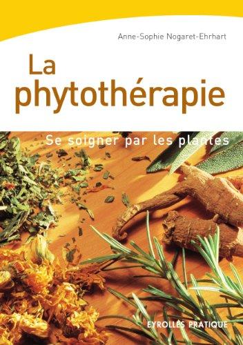 La Phytothérapie: Se soigner par les plantes (Eyrolles Pratique)