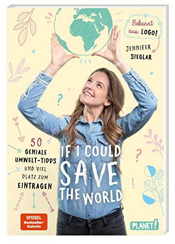 If I could save the world: 50 geniale Umwelt-Tipps und viel Platz zum Eintragen | Eintragebuch zum Umweltschutz für Kinder ab 12 Jahren