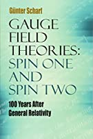 Gauge Field Theories: Spin One and Spin Two: 100 Years After General Relativity (Dover Books on Physics)
