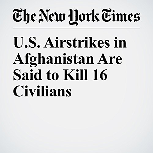 U.S. Airstrikes in Afghanistan Are Said to Kill 16 Civilians copertina
