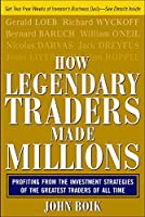 How Legendary Traders Made Millions: Profiting from the Investing Strategies of the Greatest Stock Traders of All Times