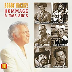 Bobby Hachey//Hommage a mes amis