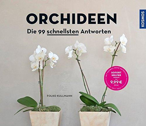 Orchideen: Die 99 schnellsten Antworten