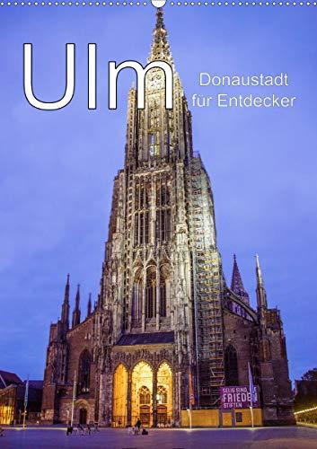 Ulm - Donaustadt für Entdecker (Wandkalender 2021 DIN A2 hoch)