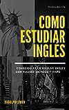Como estudiar ingles: Consejos para hablar inglés con fluidez en poco tiempo y como evitar los errores mas comunes que detienen tu aprendizaje