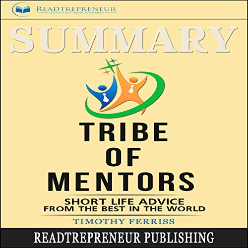 Summary: Tribe of Mentors     Short Life Advice from the Best in the World              By:                                                                                                                                 Readtrepreneur Publishing                               Narrated by:                                                                                                                                 William Bahl                      Length: 2 hrs and 24 mins     54 ratings     Overall 3.6