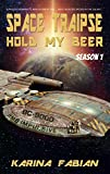 Space Traipse: Hold My Beer, Season 1: A Science Fiction Comedy (Space Traipse Hold My Beer)