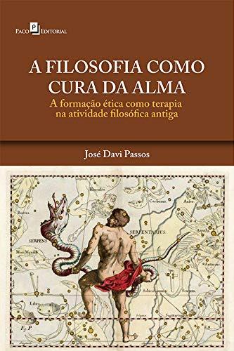 A Filosofia Como Cura da Alma: a Formação ética Como Terapia na Atividade Filosófica Antiga