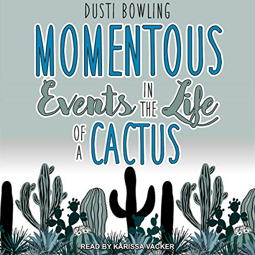 Momentous Events in the Life of a Cactus Audiobook By Dusti Bowling cover art