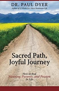 Sacred Path, Joyful Journey: How to find Meaning, Purpose, and Passion in Life