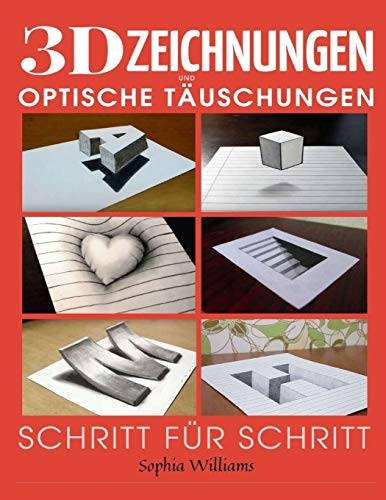 3D-Zeichnungen und optische Täuschungen: Schritt-für-Schritt-Anleitung zum Zeichnen optischer Täuschungen und 3D-Kunst für Kinder, Jugendliche und Studenten