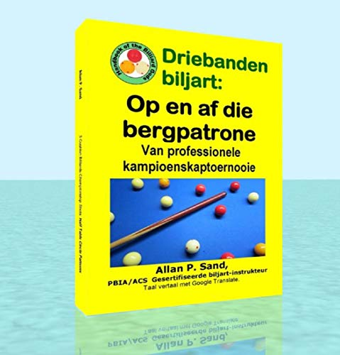 Driebanden biljart - Op en af die bergpatrone: Van professionele kampioenskaptoernooie (Afrikaans Edition)