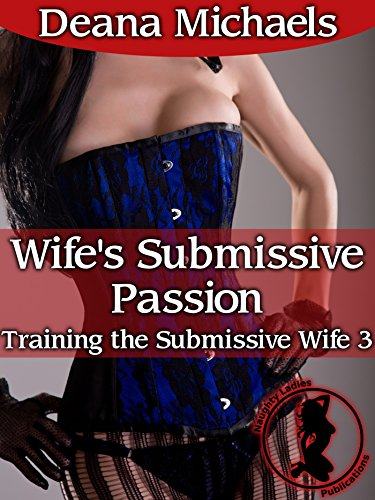 Wife's Submissive Passion (Training the Submissive Wife 3) (English Edition)