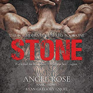 Stone      The Forbidden Love Series, Book 1              By:                                                                                                                                 Angel Rose                               Narrated by:                                                                                                                                 Ryan Gregory LaJoie                      Length: 3 hrs and 58 mins     Not rated yet     Overall 0.0
