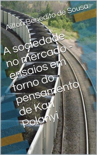 A sociedade no mercado - ensaios em torno do pensamento de Karl Polanyi