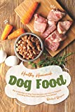 Healthy Homemade Dog Food: This Collection of Dog Food Recipes are Easy to Prepare - Including Raw, Paleo and Grain-Free Dishes!