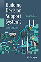 Building Decision Support Systems: using MiniZinc Front Cover