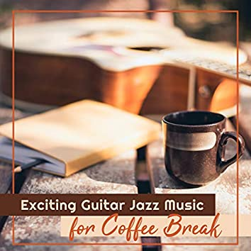 Exciting Guitar Jazz Music for Coffee Break. Relaxing & Stress Relief Sounds to Listen at Home