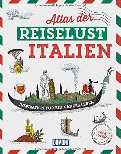 DuMont Bildband Atlas der Reiselust Italien: Inspiration für ein ganzes Leben