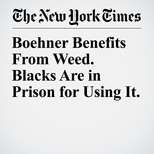 Boehner Benefits From Weed. Blacks Are in Prison for Using It. copertina