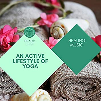 An Active Lifestyle Of Yoga - Healing Music