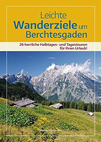 Leichte Wanderziele um Berchtesgaden: 26 herrliche Halbtages- und Tagestouren für Ihren Urlaub