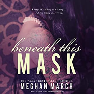 Beneath This Mask     The Beneath Series, Book 1              By:                                                                                                                                 Meghan March                               Narrated by:                                                                                                                                 Andi Arndt,                                                                                        Holter Graham                      Length: 7 hrs and 28 mins     85 ratings     Overall 4.5