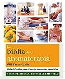La biblia de la aromaterapia: Guía definitiva para el uso de los aceites esenciales (Biblias) (Spanish Edition)