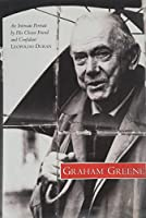 Graham Greene: An Intimate Portrait by His Closest Friend and Confidant