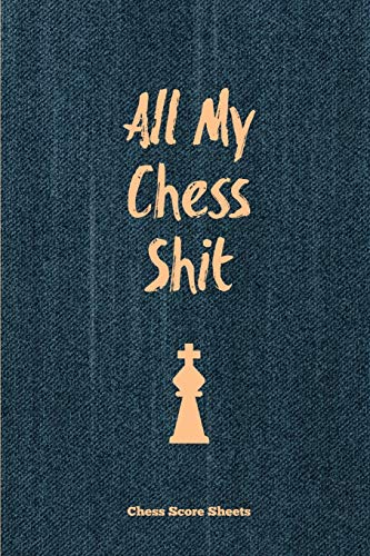 All My Chess Shit, Chess Score Sheets: Record & Log Moves, Games, Score, Player, Chess Club Member Journal, Gift, Notebook, Book, Game Scorebook