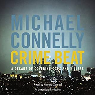 Crime Beat     A Decade of Covering Cops and Killers              By:                                                                                                                                 Michael Connelly                               Narrated by:                                                                                                                                 Howard Samuel                      Length: 8 hrs and 48 mins     108 ratings     Overall 2.9