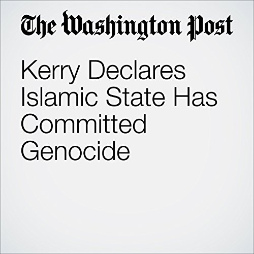 Kerry Declares Islamic State Has Committed Genocide cover art