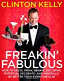 Freakin' Fabulous: How to Dress, Speak, Behave, Eat, Drink, Entertain, Decorate, and Generally Be Better than Everyone Else (Hardcover)