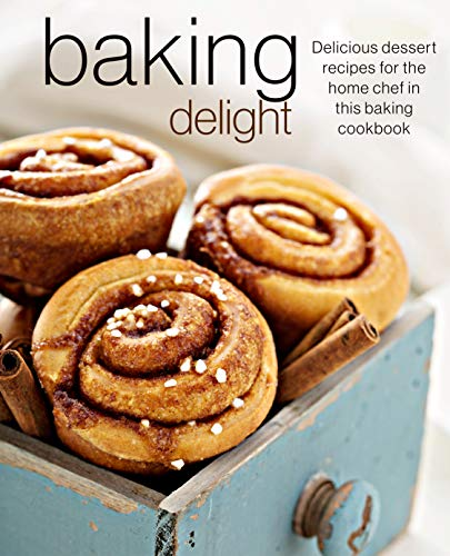 Baking Delight: Delicious dessert recipes for the home chef in this baking cookbook (English Edition)