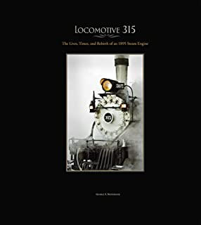 Locomotive 315: The Lives, Times, and Rebirth of an 1895 Steam Engine