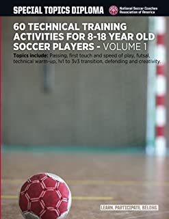 60 Technical Training Activities for 8-18 Year Old Soccer Players (Top Ten Series) (Volume 1)