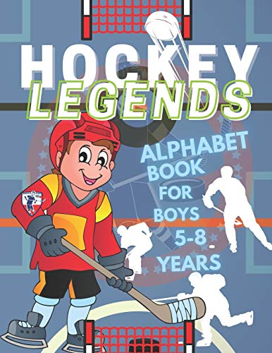 Hockey Legends Alphabet Book For Boys 5-8 Years: Hockey Abc Coloring Book For Boys 5-8 Years Old, Hockey Books For Boys 5-8, Including 50 ... To Color (Hockey Children's Book Gift Ideas)