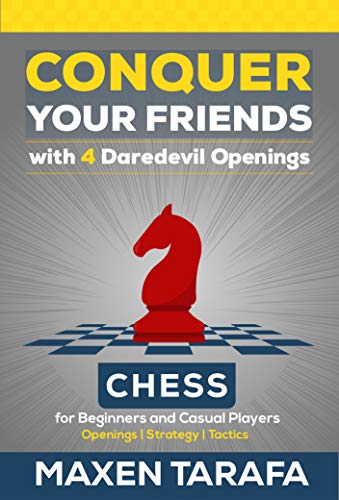 Chess for Beginners: Conquer your Friends with 4 Daredevil Openings: Chess Openings for Beginners and Casual Players (English Edition)